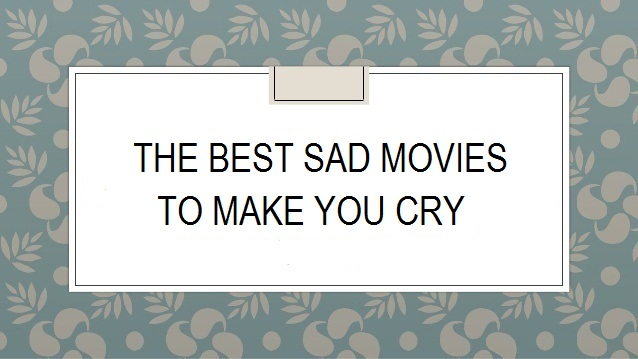12 Rekomendasi Film Sedih – The Best Sad Movies To Make You Cry