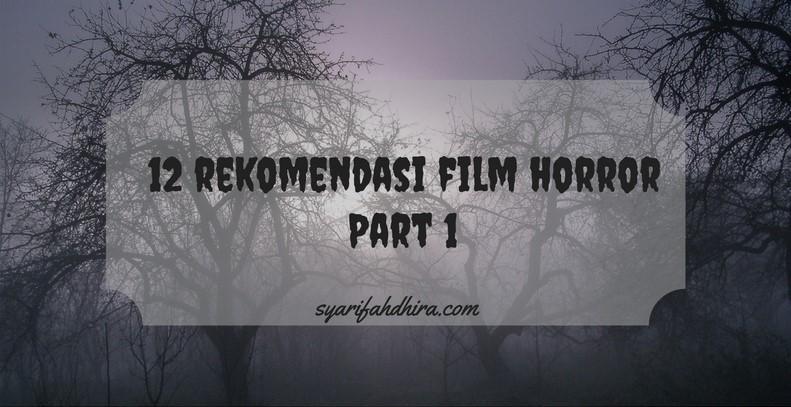 12 Rekomendasi Film Horor Paling Seram – Jangan Ditonton Sendiri! (Part1)